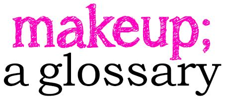 Makeup; a glossary